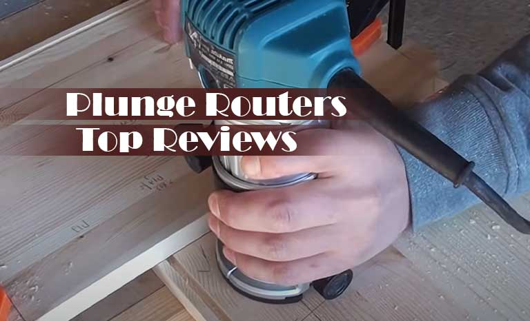 Plunge Routers Reviews