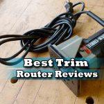 Best Trim Router Reviews
